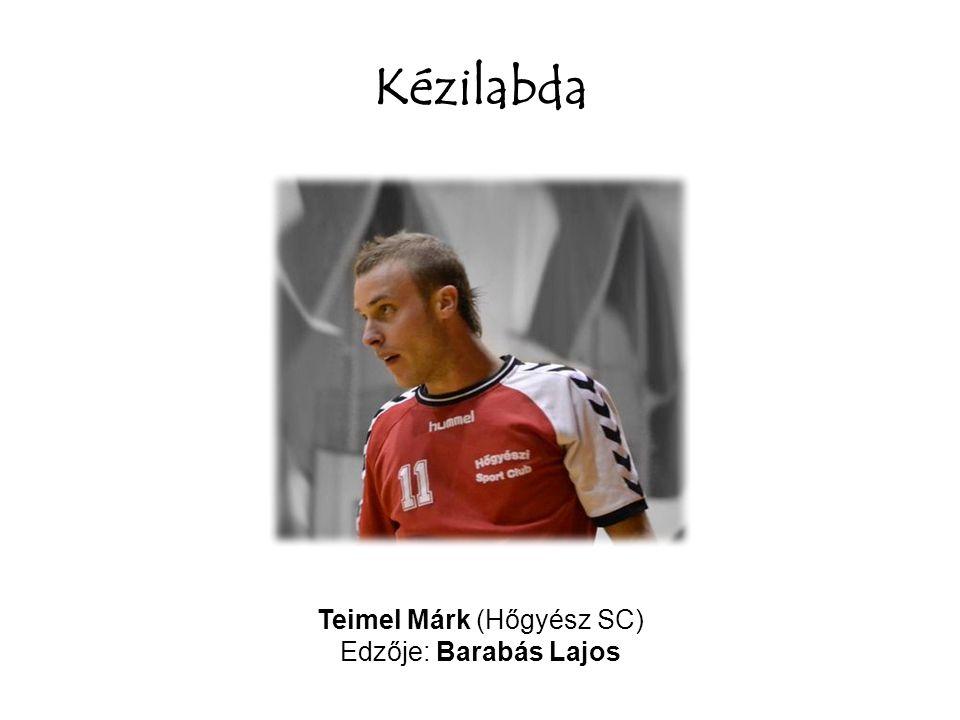 Kézilabda Teimel Márk (Hőgyész SC) Edzője: Barabás Lajos
