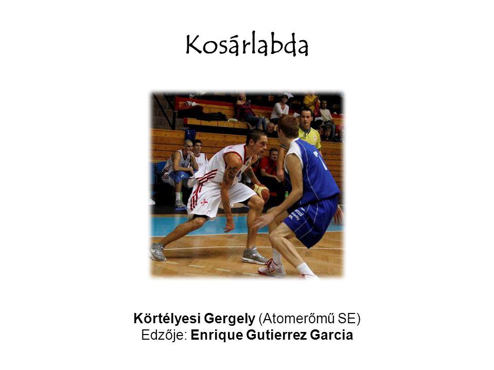 Kosárlabda Körtélyesi Gergely (Atomerőmű SE) Edzője: Enrique Gutierrez Garcia