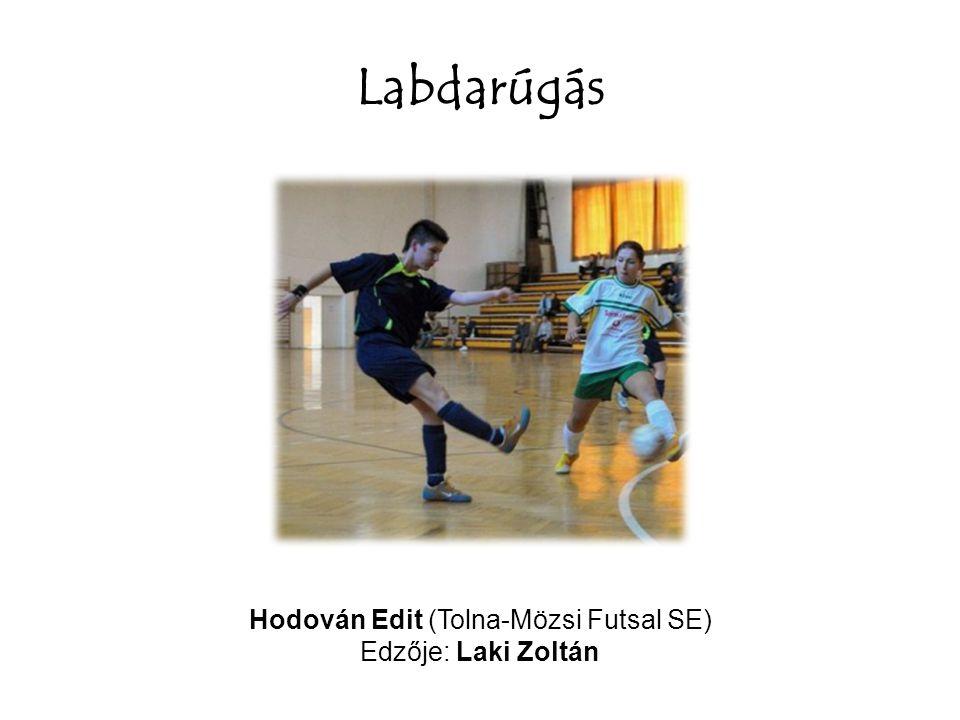 Labdarúgás Hodován Edit (Tolna-Mözsi Futsal SE) Edzője: Laki Zoltán