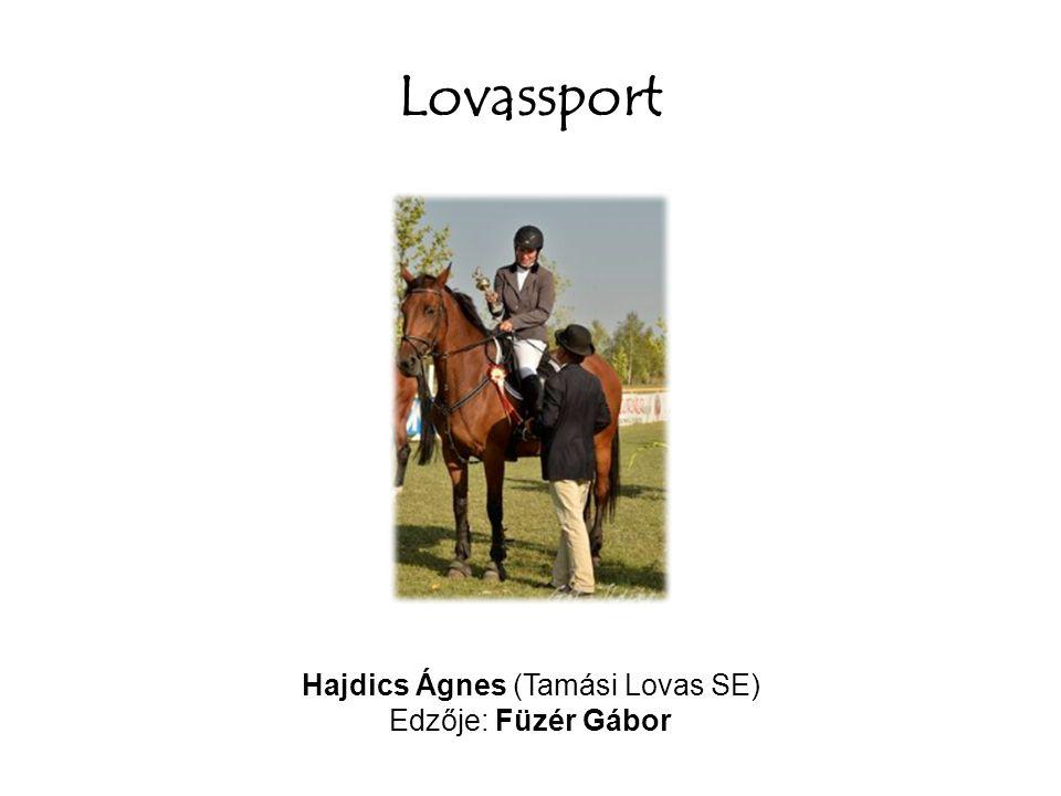 Lovassport Hajdics Ágnes (Tamási Lovas SE) Edzője: Füzér Gábor