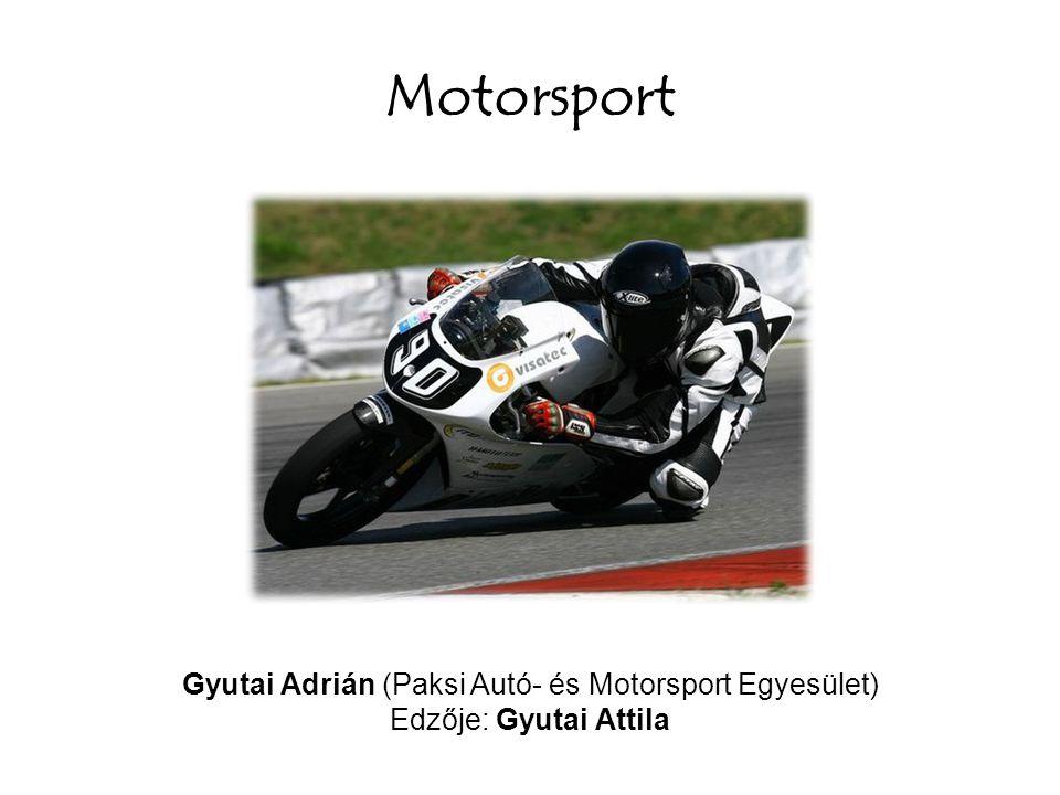 Motorsport Gyutai Adrián (Paksi Autó- és Motorsport Egyesület) Edzője: Gyutai Attila