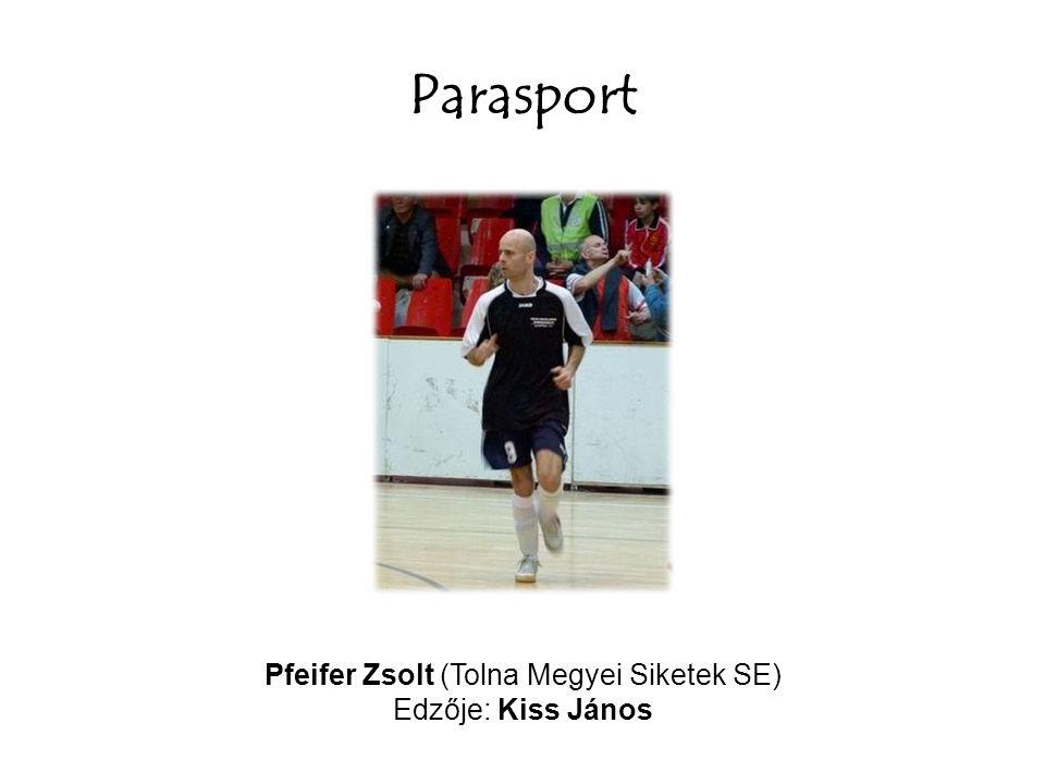 Parasport Pfeifer Zsolt (Tolna Megyei Siketek SE) Edzője: Kiss János