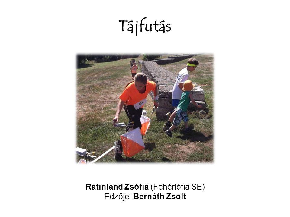 Tájfutás Ratinland Zsófia (Fehérlófia SE) Edzője: Bernáth Zsolt