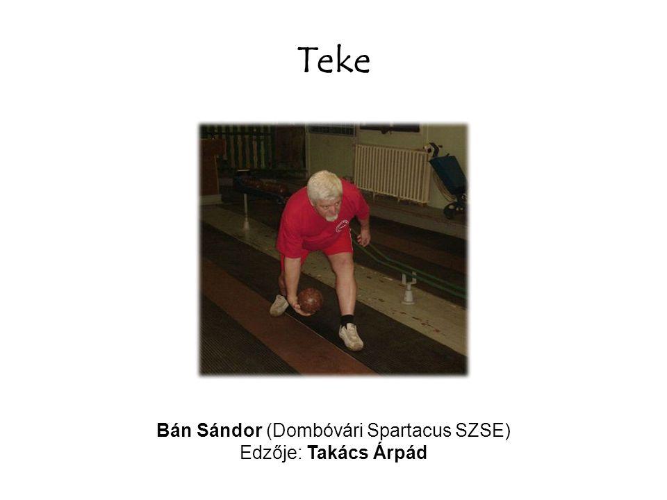 Teke Bán Sándor (Dombóvári Spartacus SZSE) Edzője: Takács Árpád