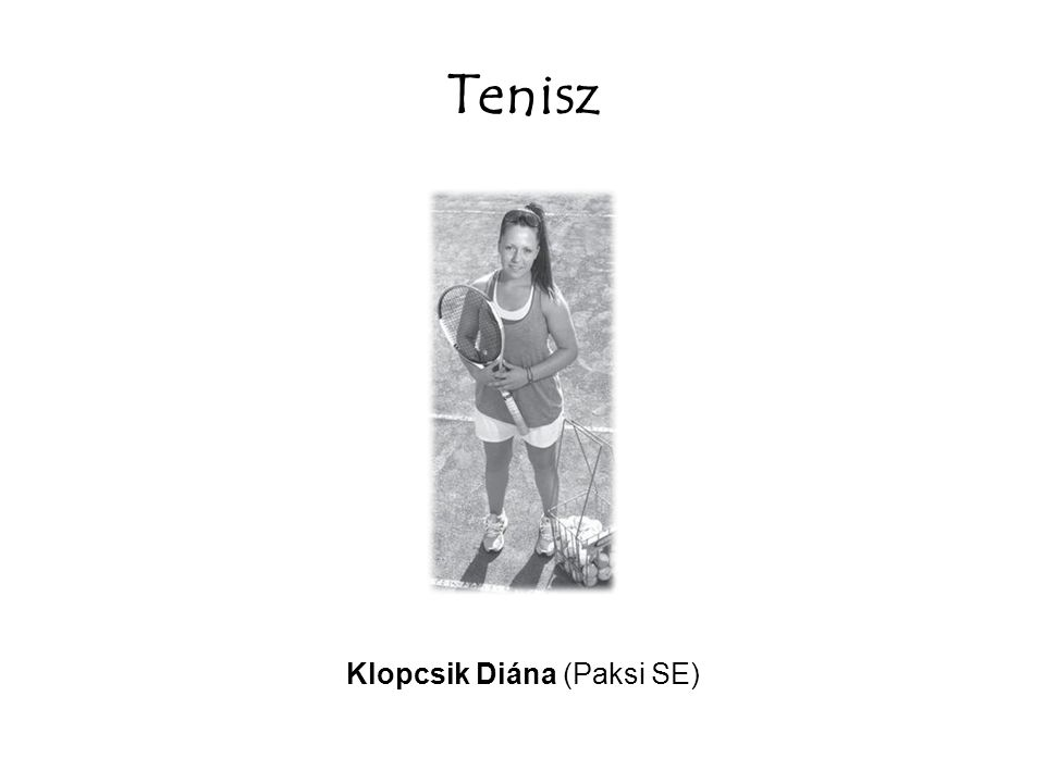 Tenisz Klopcsik Diána (Paksi SE)
