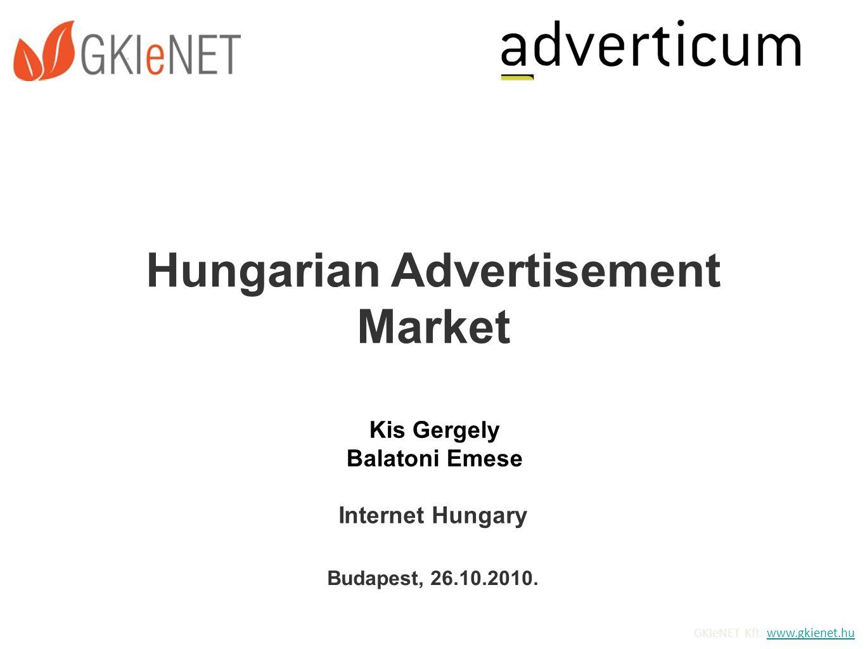 GKIeNET Kft. www.gkienet.huwww.gkienet.hu Hungarian Advertisement Market Budapest, 26.10.2010. Kis Gergely Balatoni Emese Internet Hungary