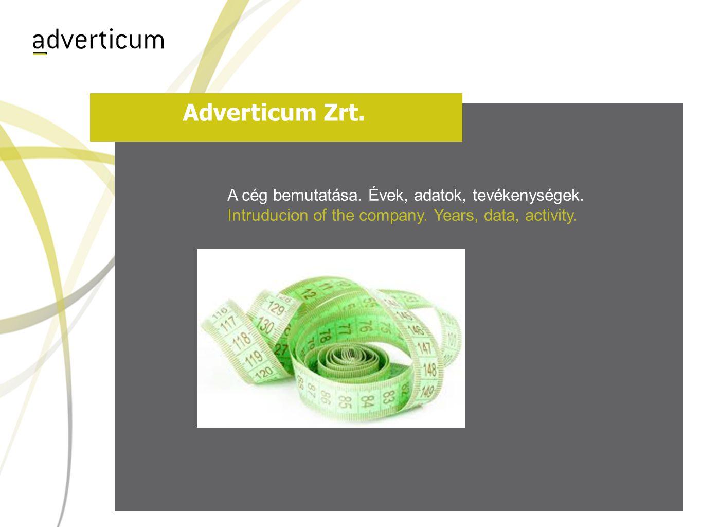 Adverticum Zrt. A cég bemutatása. Évek, adatok, tevékenységek. Intruducion of the company. Years, data, activity.