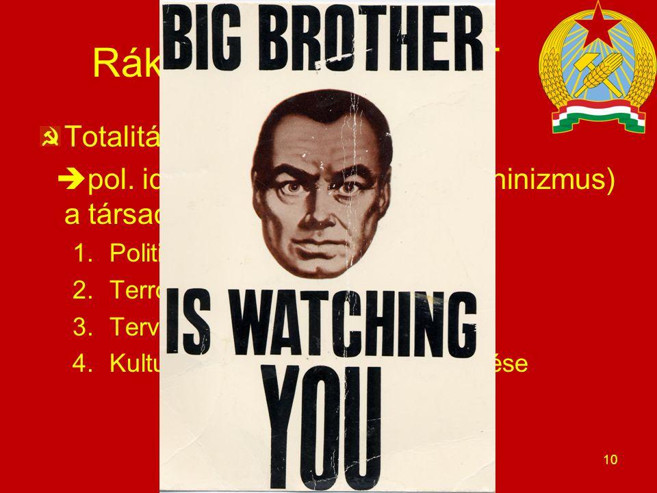 Rákosi-éra 1. - KERET Totalitárius diktatúra  pol. ideológia (itt: marxizmus-leninizmus) a társadalom minden szférájában 1.Politikai hatalom centrali
