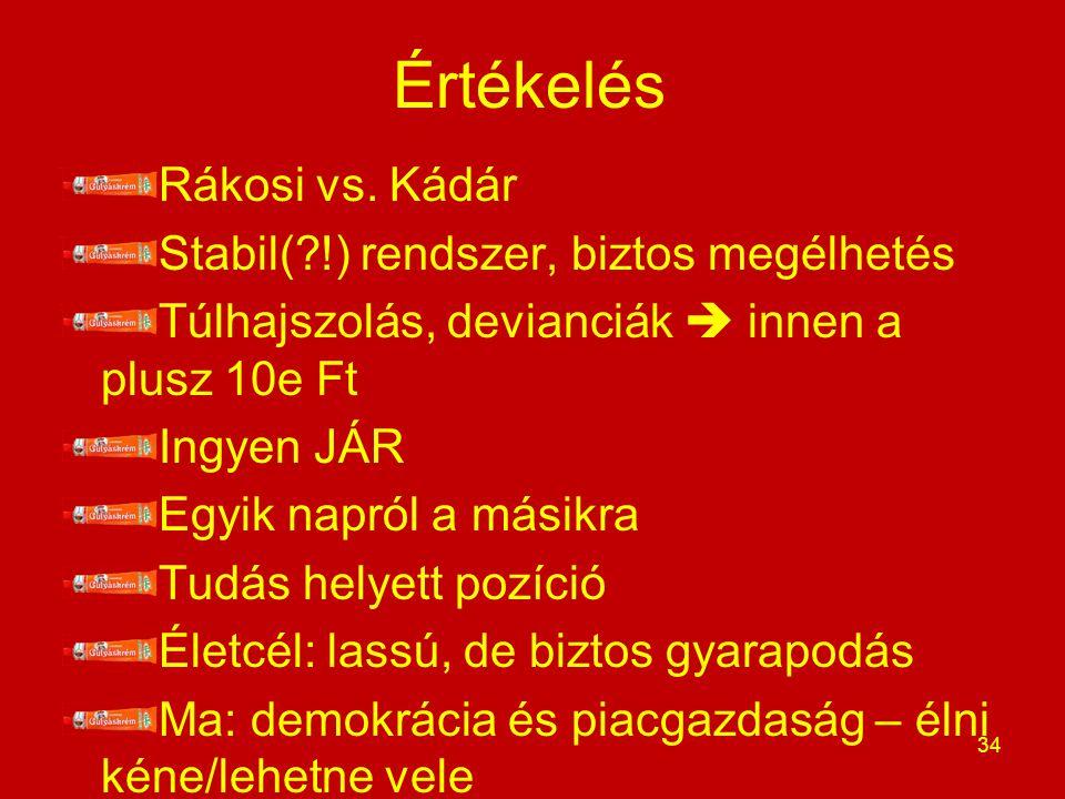 Értékelés Rákosi vs. Kádár Stabil(?!) rendszer, biztos megélhetés Túlhajszolás, devianciák  innen a plusz 10e Ft Ingyen JÁR Egyik napról a másikra Tu