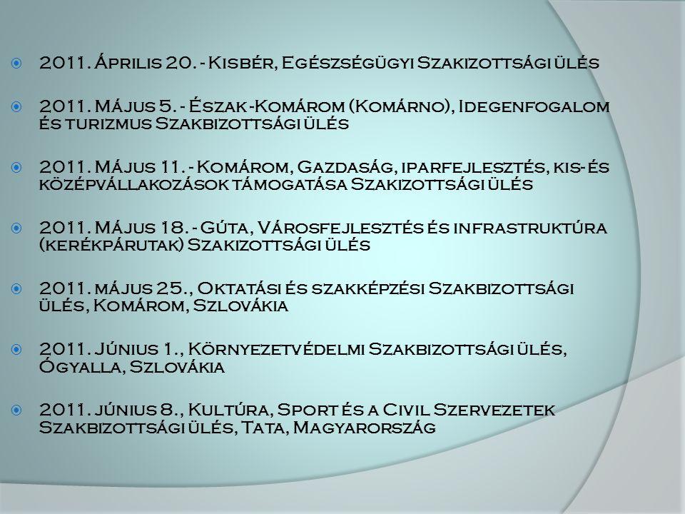  2011. Április 20. - Kisbér, Egészségügyi Szakizottsági ülés  2011. Május 5. - Észak -Komárom (Komárno), Idegenfogalom és turizmus Szakbizottsági ül