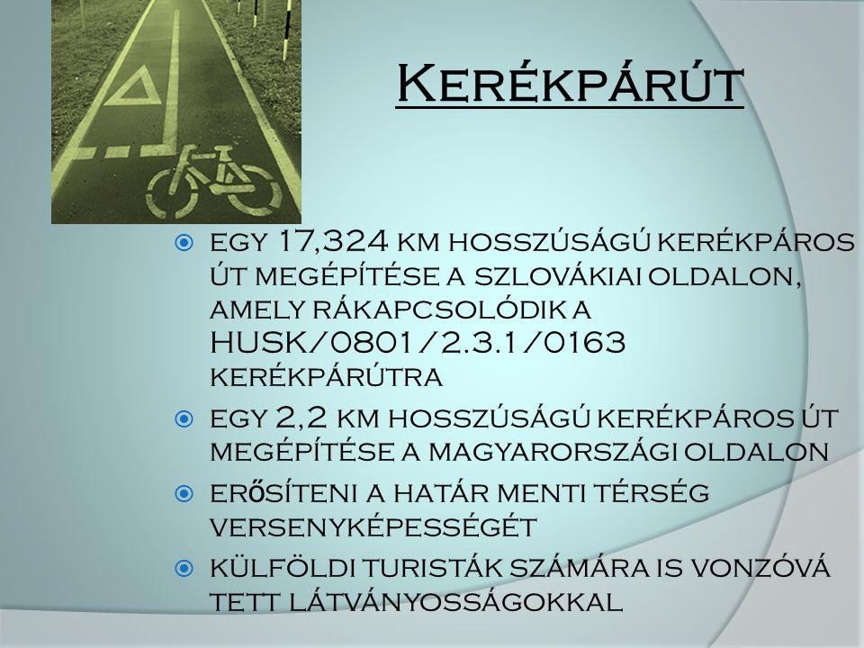 Kerékpárút  egy 17,324 km hosszúságú kerékpáros út megépítése a szlovákiai oldalon, amely rákapcsolódik a HUSK/0801/2.3.1/0163 kerékpárútra  egy 2,2 km hosszúságú kerékpáros út megépítése a magyarországi oldalon  er ő síteni a határ menti térség versenyképességét  külföldi turisták számára is vonzóvá tett látványosságokkal