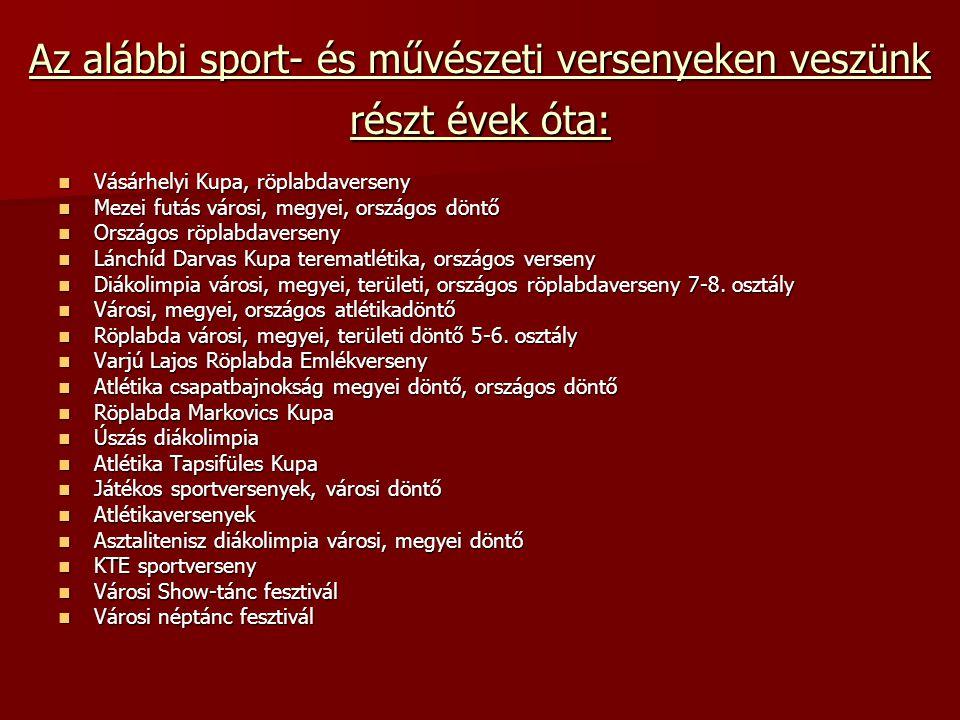 Az alábbi sport- és művészeti versenyeken veszünk részt évek óta:  Vásárhelyi Kupa, röplabdaverseny  Mezei futás városi, megyei, országos döntő  Or