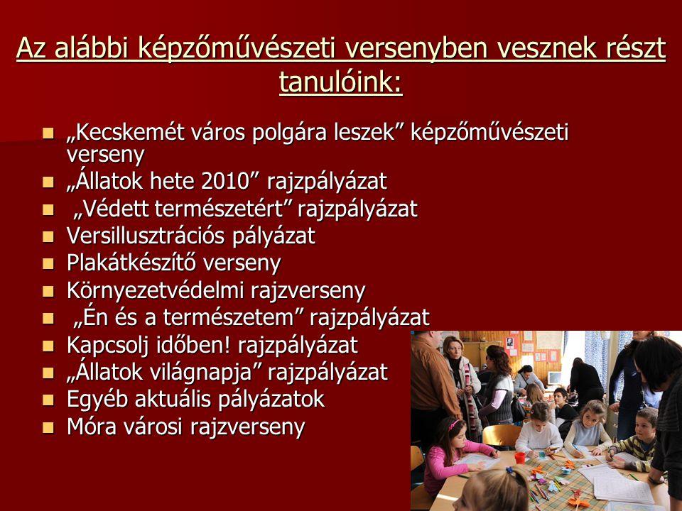"""Az alábbi képzőművészeti versenyben vesznek részt tanulóink:  """"Kecskemét város polgára leszek"""" képzőművészeti verseny  """"Állatok hete 2010"""" rajzpályá"""