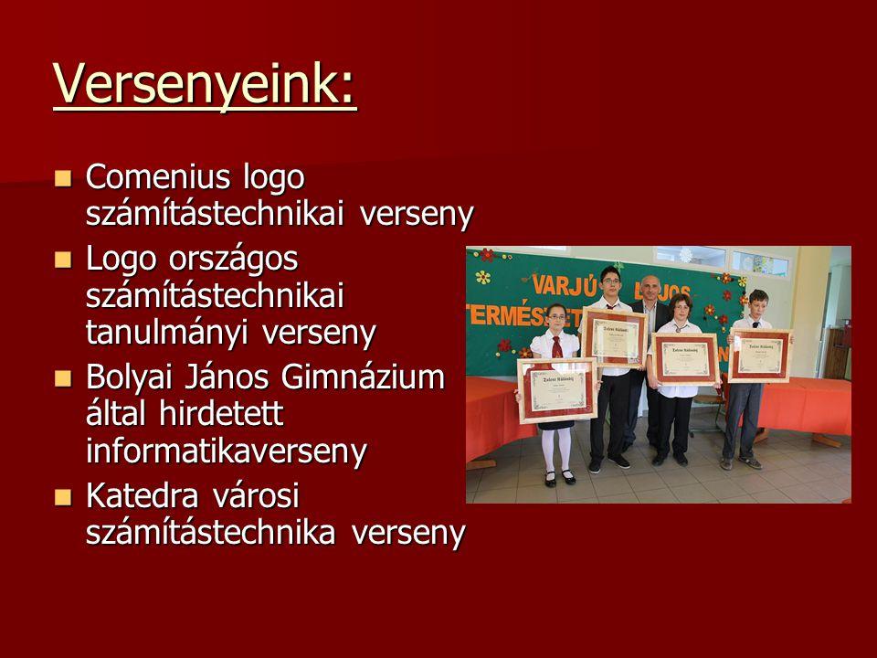 Versenyeink:  Comenius logo számítástechnikai verseny  Logo országos számítástechnikai tanulmányi verseny  Bolyai János Gimnázium által hirdetett informatikaverseny  Katedra városi számítástechnika verseny