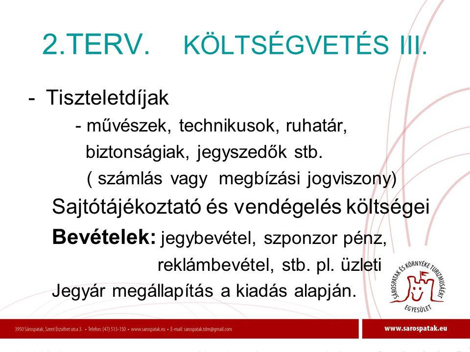2.TERV. KÖLTSÉGVETÉS III. -Tiszteletdíjak - művészek, technikusok, ruhatár, biztonságiak, jegyszedők stb. ( számlás vagy megbízási jogviszony) Sajtótá