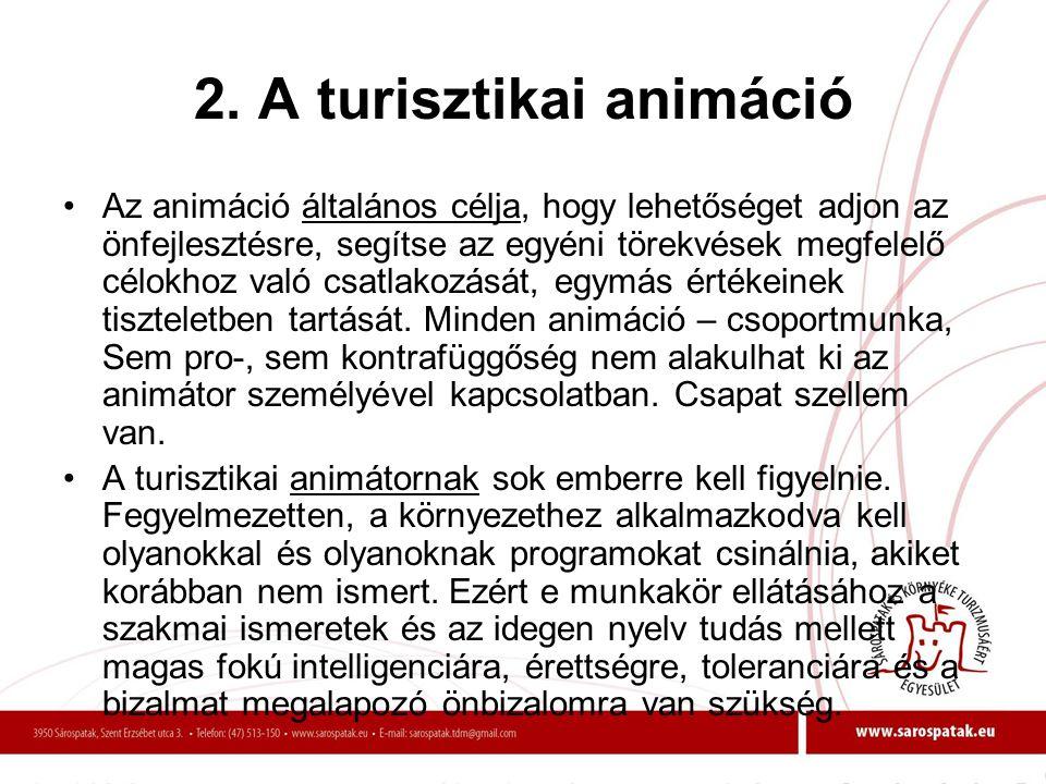 2. A turisztikai animáció •Az animáció általános célja, hogy lehetőséget adjon az önfejlesztésre, segítse az egyéni törekvések megfelelő célokhoz való