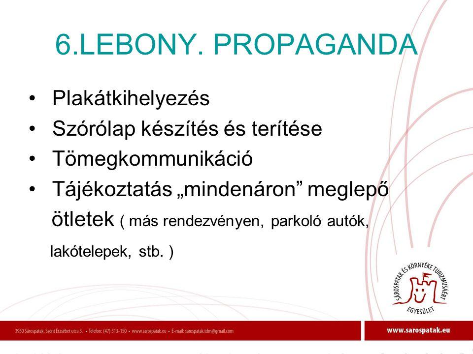 """6.LEBONY. PROPAGANDA • Plakátkihelyezés • Szórólap készítés és terítése • Tömegkommunikáció • Tájékoztatás """"mindenáron"""" meglepő ötletek ( más rendezvé"""