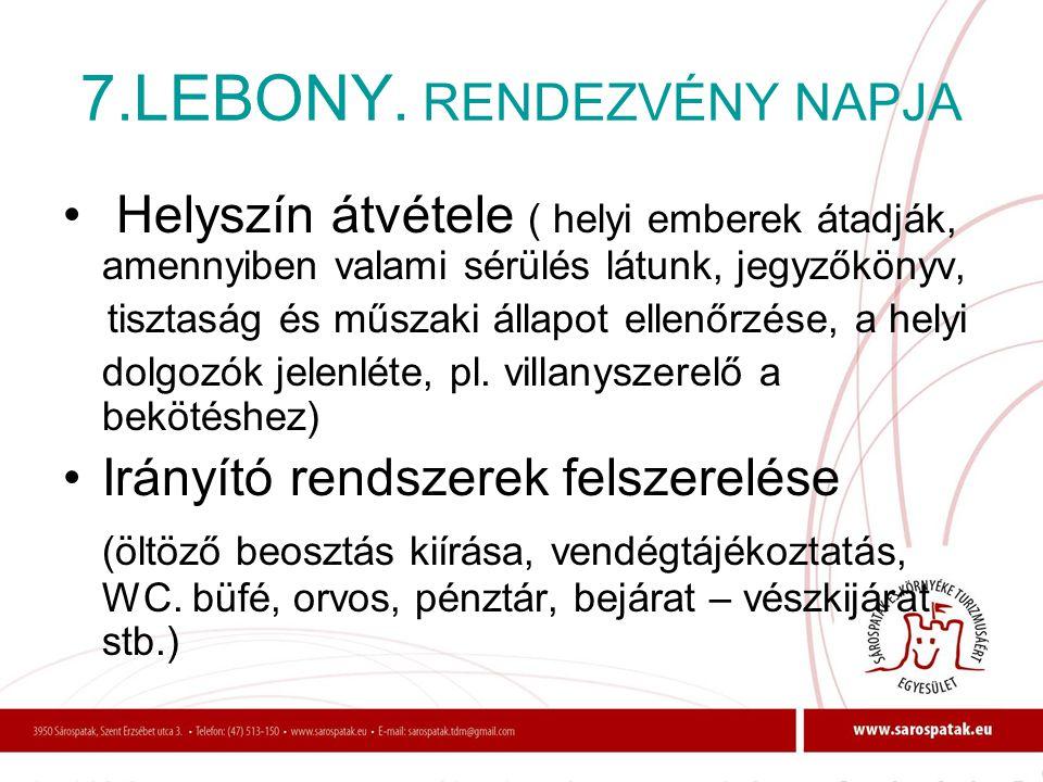 7.LEBONY. RENDEZVÉNY NAPJA • Helyszín átvétele ( helyi emberek átadják, amennyiben valami sérülés látunk, jegyzőkönyv, tisztaság és műszaki állapot el