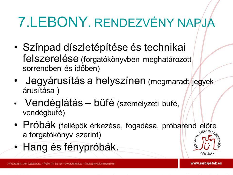 7.LEBONY. RENDEZVÉNY NAPJA •Színpad díszletépítése és technikai felszerelése (forgatókönyvben meghatározott sorrendben és időben) • Jegyárusítás a hel