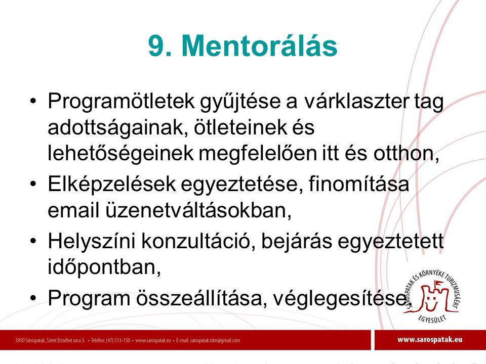 9. Mentorálás •Programötletek gyűjtése a várklaszter tag adottságainak, ötleteinek és lehetőségeinek megfelelően itt és otthon, •Elképzelések egyeztet