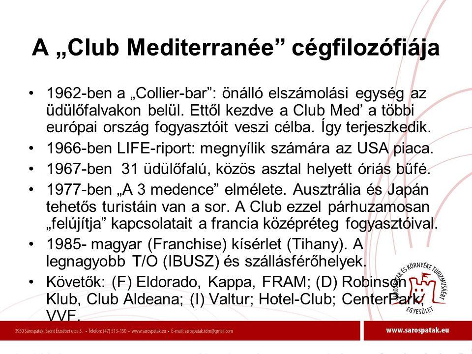 """A """"Club Mediterranée"""" cégfilozófiája •1962-ben a """"Collier-bar"""": önálló elszámolási egység az üdülőfalvakon belül. Ettől kezdve a Club Med' a többi eur"""