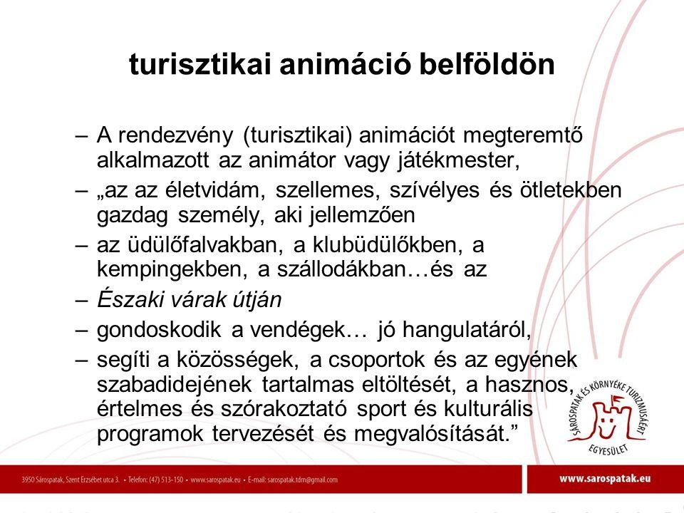 """turisztikai animáció belföldön –A rendezvény (turisztikai) animációt megteremtő alkalmazott az animátor vagy játékmester, –""""az az életvidám, szellemes"""