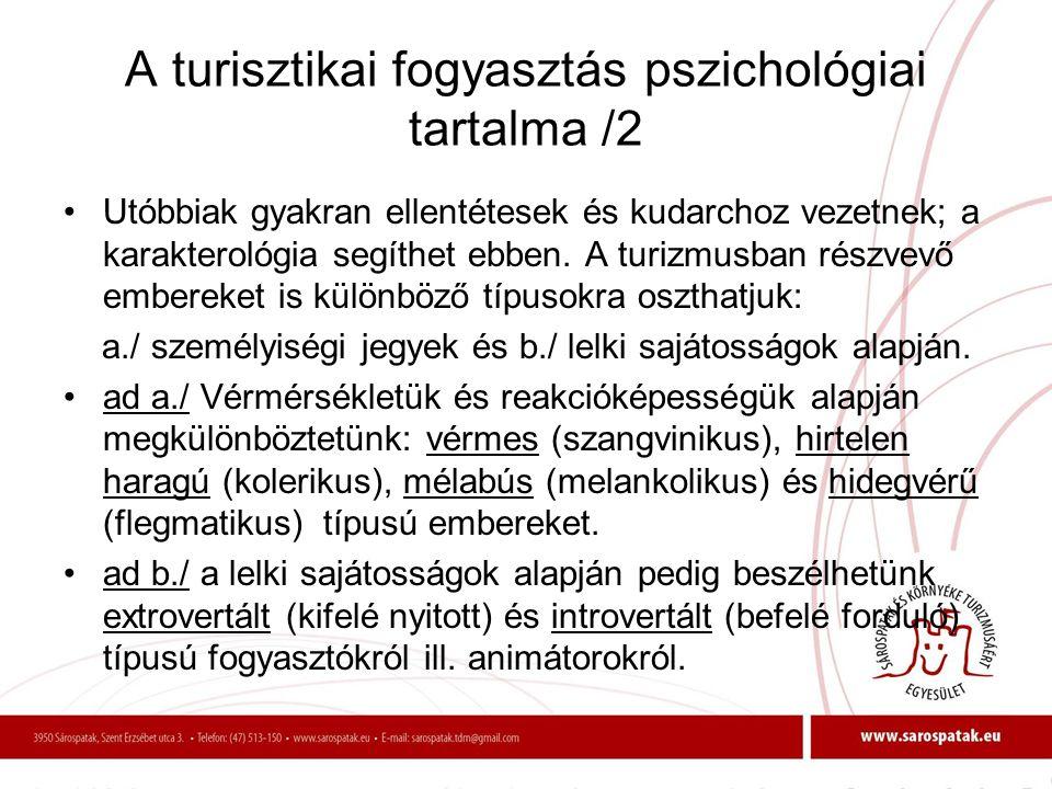A turisztikai fogyasztás pszichológiai tartalma /2 •Utóbbiak gyakran ellentétesek és kudarchoz vezetnek; a karakterológia segíthet ebben. A turizmusba