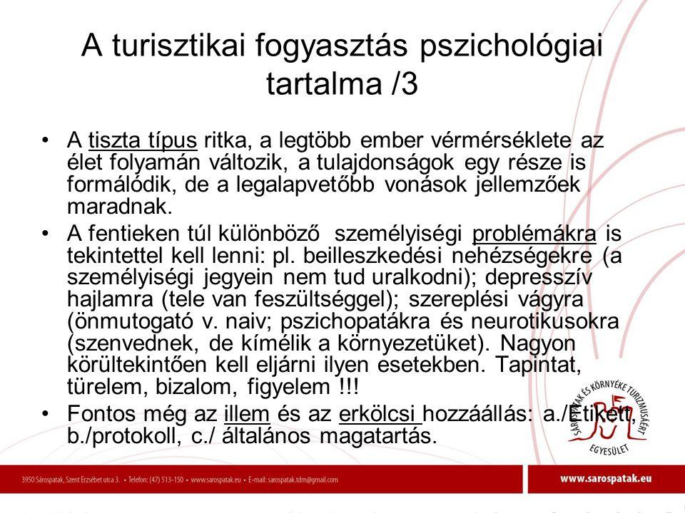 A turisztikai fogyasztás pszichológiai tartalma /3 •A tiszta típus ritka, a legtöbb ember vérmérséklete az élet folyamán változik, a tulajdonságok egy