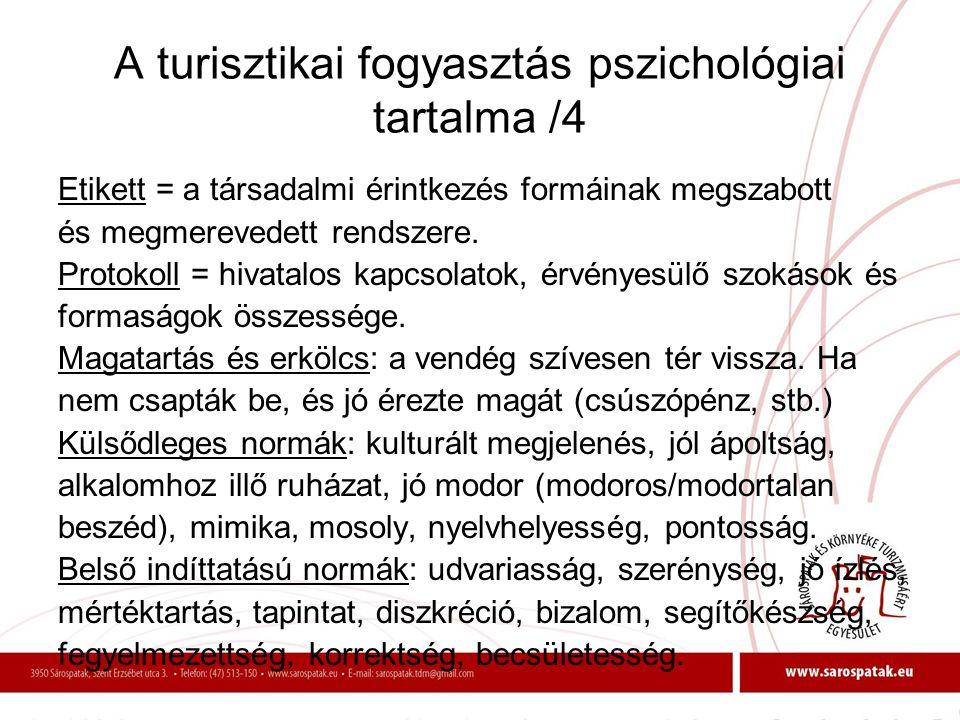 A turisztikai fogyasztás pszichológiai tartalma /4 Etikett = a társadalmi érintkezés formáinak megszabott és megmerevedett rendszere. Protokoll = hiva