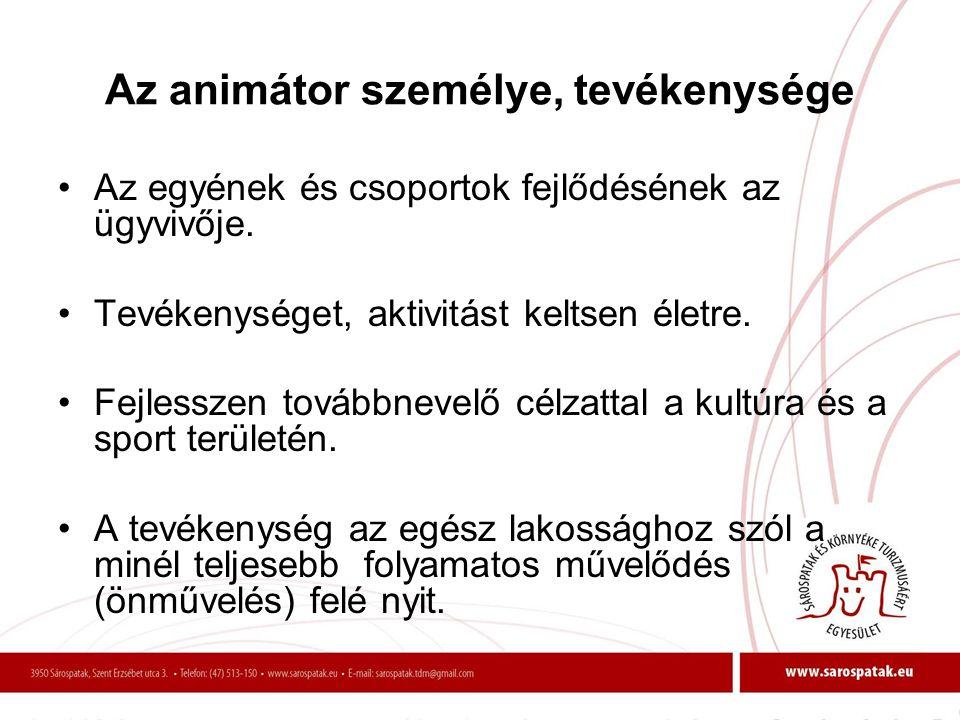 Az animátor személye, tevékenysége •Az egyének és csoportok fejlődésének az ügyvivője. •Tevékenységet, aktivitást keltsen életre. •Fejlesszen továbbne
