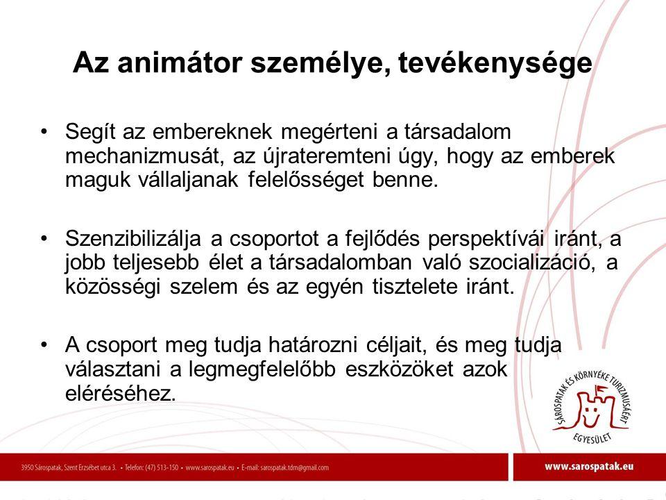 Az animátor személye, tevékenysége •Segít az embereknek megérteni a társadalom mechanizmusát, az újrateremteni úgy, hogy az emberek maguk vállaljanak
