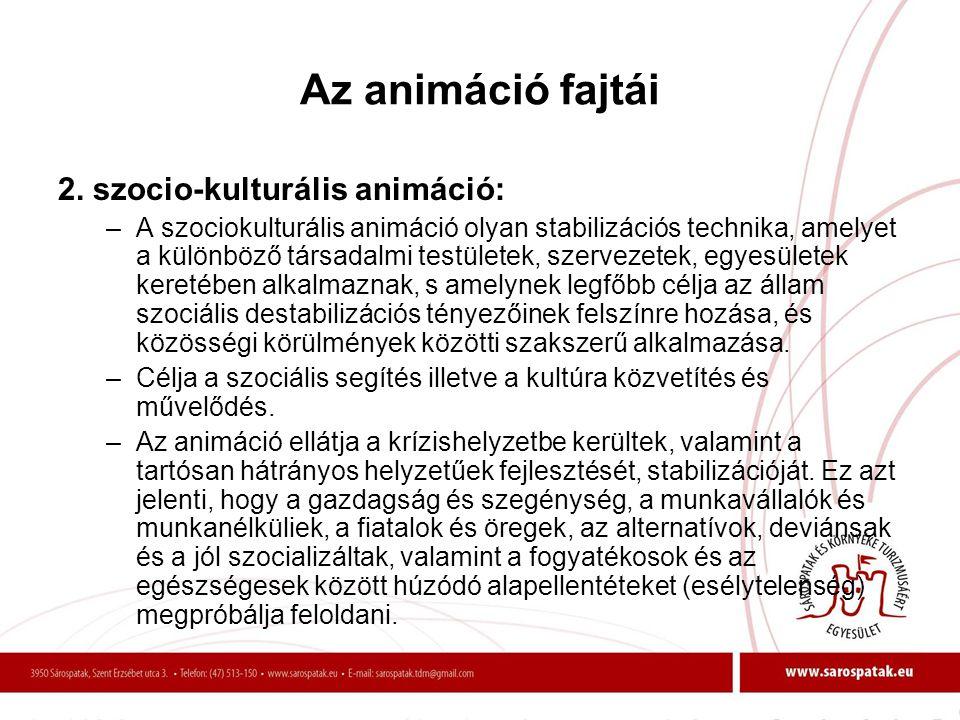 Az animáció fajtái 2. szocio-kulturális animáció: –A szociokulturális animáció olyan stabilizációs technika, amelyet a különböző társadalmi testületek