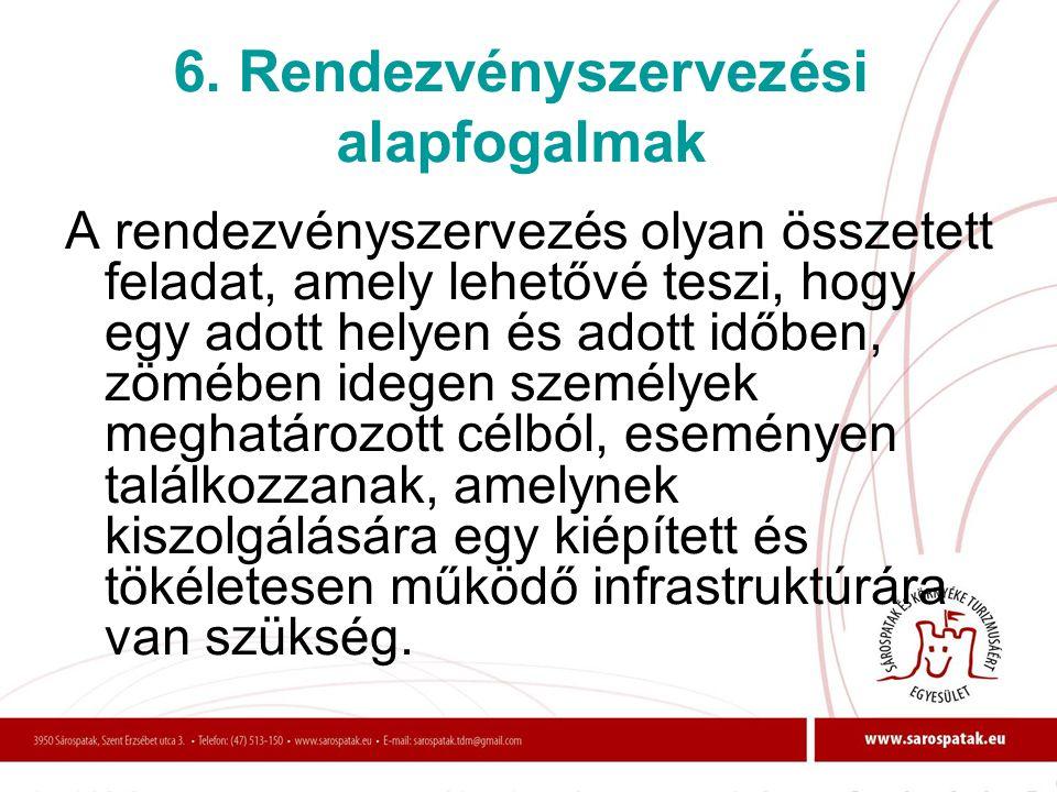 6. Rendezvényszervezési alapfogalmak A rendezvényszervezés olyan összetett feladat, amely lehetővé teszi, hogy egy adott helyen és adott időben, zöméb