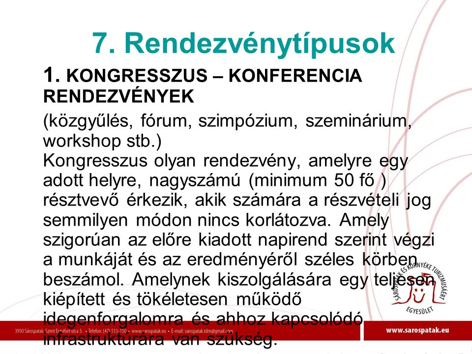 7. Rendezvénytípusok 1. KONGRESSZUS – KONFERENCIA RENDEZVÉNYEK (közgyűlés, fórum, szimpózium, szeminárium, workshop stb.) Kongresszus olyan rendezvény