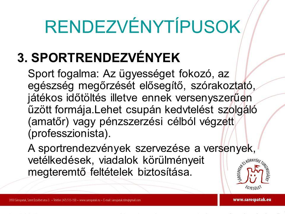 RENDEZVÉNYTÍPUSOK 3. SPORTRENDEZVÉNYEK Sport fogalma: Az ügyességet fokozó, az egészség megőrzését elősegítő, szórakoztató, játékos időtöltés illetve