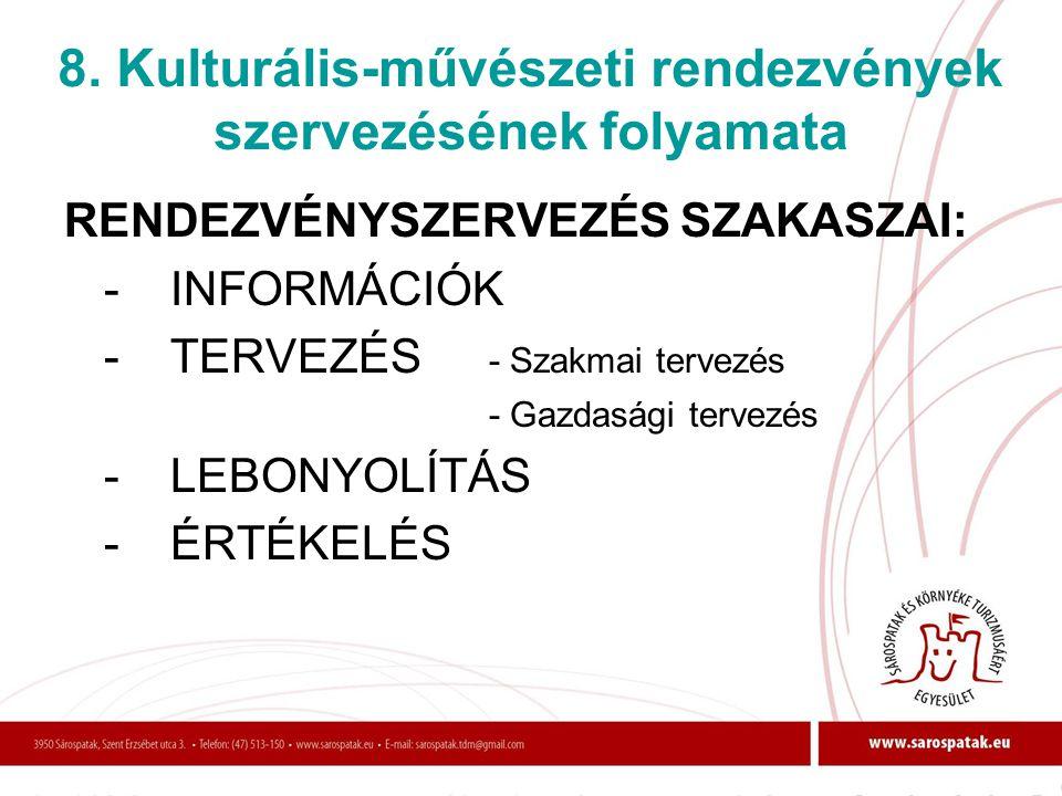 8. Kulturális-művészeti rendezvények szervezésének folyamata RENDEZVÉNYSZERVEZÉS SZAKASZAI: -INFORMÁCIÓK -TERVEZÉS - Szakmai tervezés - Gazdasági terv