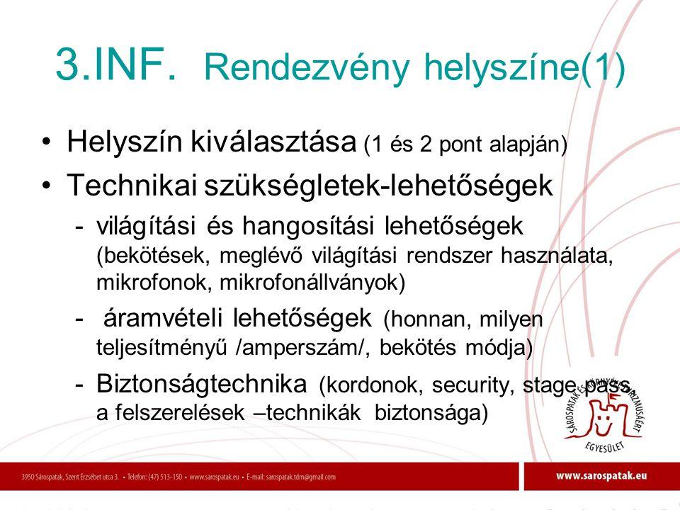 3.INF. Rendezvény helyszíne(1) •Helyszín kiválasztása (1 és 2 pont alapján) •Technikai szükségletek-lehetőségek -világítási és hangosítási lehetőségek