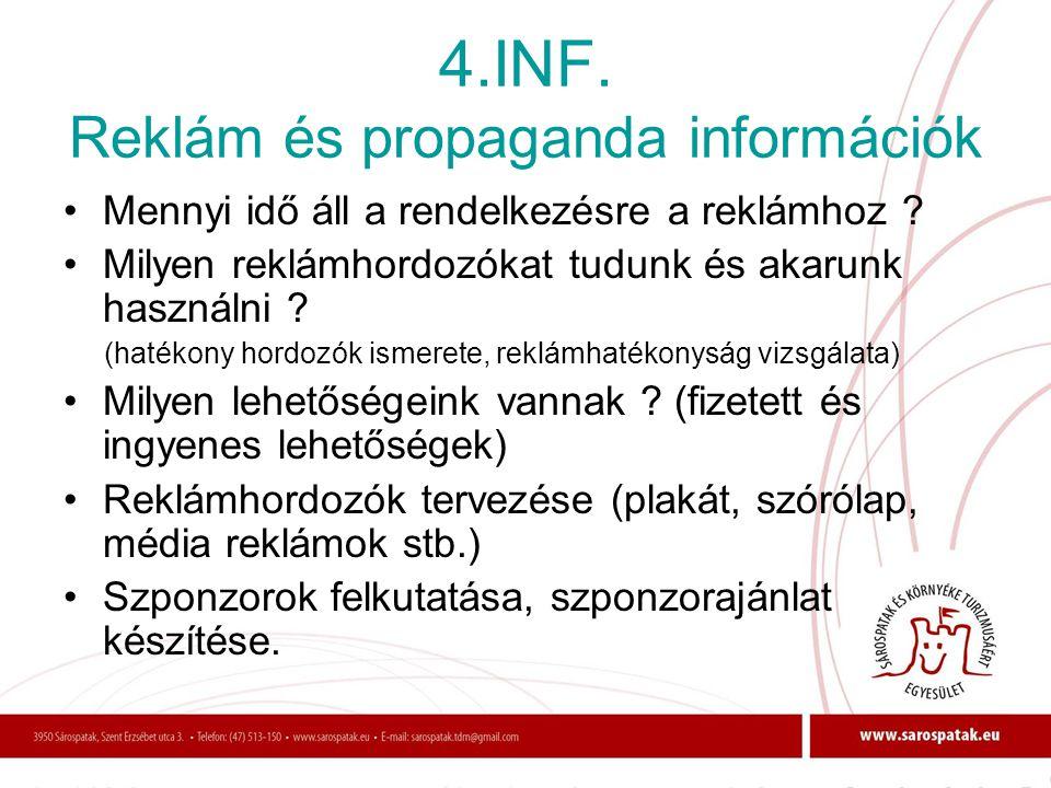 4.INF. Reklám és propaganda információk •Mennyi idő áll a rendelkezésre a reklámhoz ? •Milyen reklámhordozókat tudunk és akarunk használni ? (hatékony
