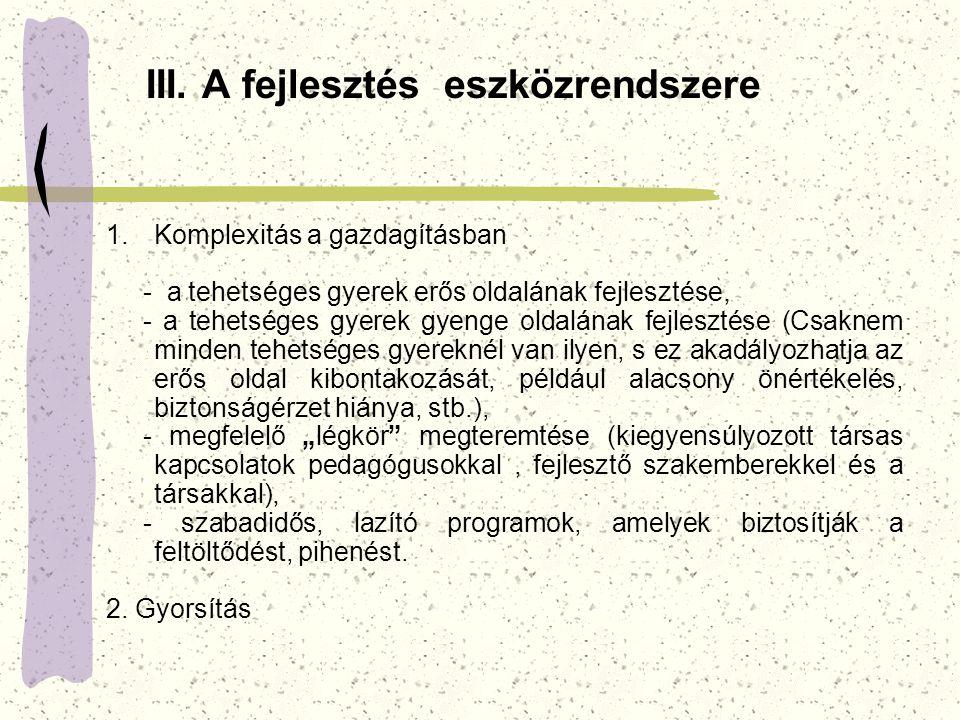 III. A fejlesztés eszközrendszere 1.Komplexitás a gazdagításban - a tehetséges gyerek erős oldalának fejlesztése, - a tehetséges gyerek gyenge oldalán