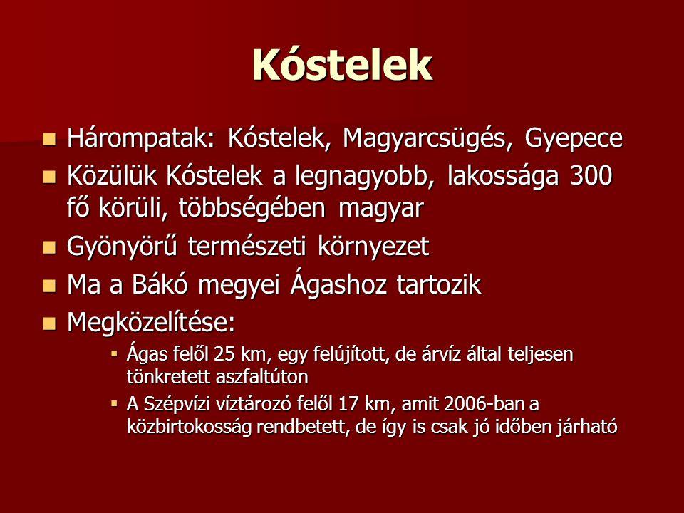 Kóstelek  Hárompatak: Kóstelek, Magyarcsügés, Gyepece  Közülük Kóstelek a legnagyobb, lakossága 300 fő körüli, többségében magyar  Gyönyörű termész