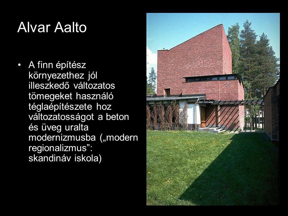 Alvar Aalto •A finn építész környezethez jól illeszkedő változatos tömegeket használó téglaépítészete hoz változatosságot a beton és üveg uralta moder