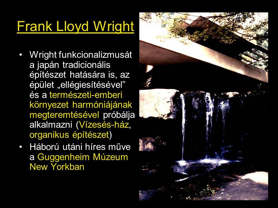 """Frank Lloyd Wright •Wright funkcionalizmusát a japán tradicionális építészet hatására is, az épület """"ellégiesítésével"""" és a természeti-emberi környeze"""