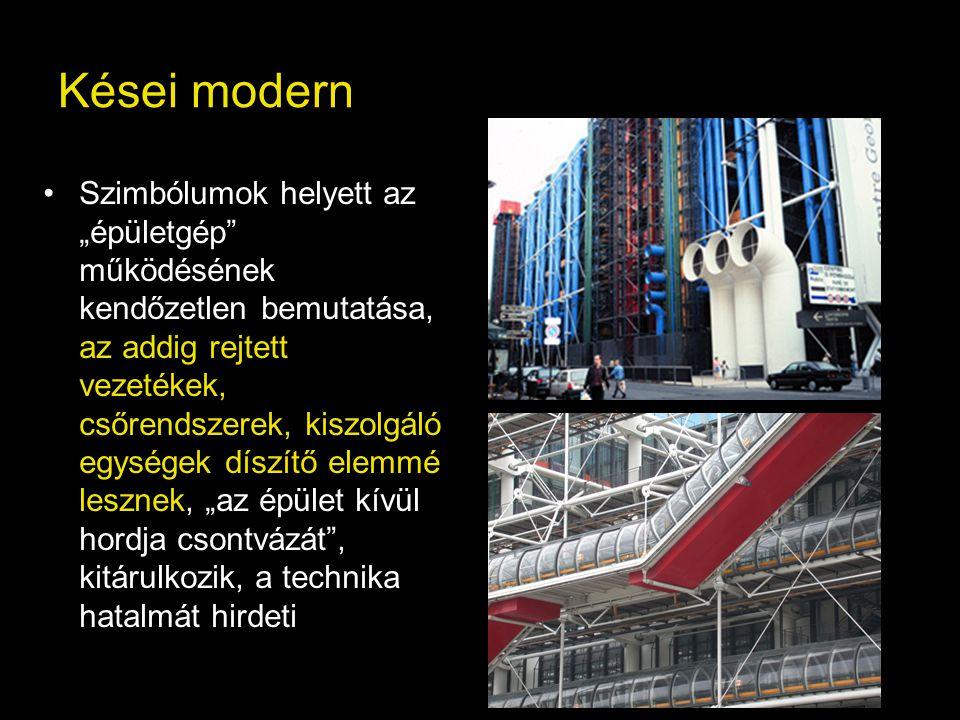 """Kései modern •Szimbólumok helyett az """"épületgép"""" működésének kendőzetlen bemutatása, az addig rejtett vezetékek, csőrendszerek, kiszolgáló egységek dí"""