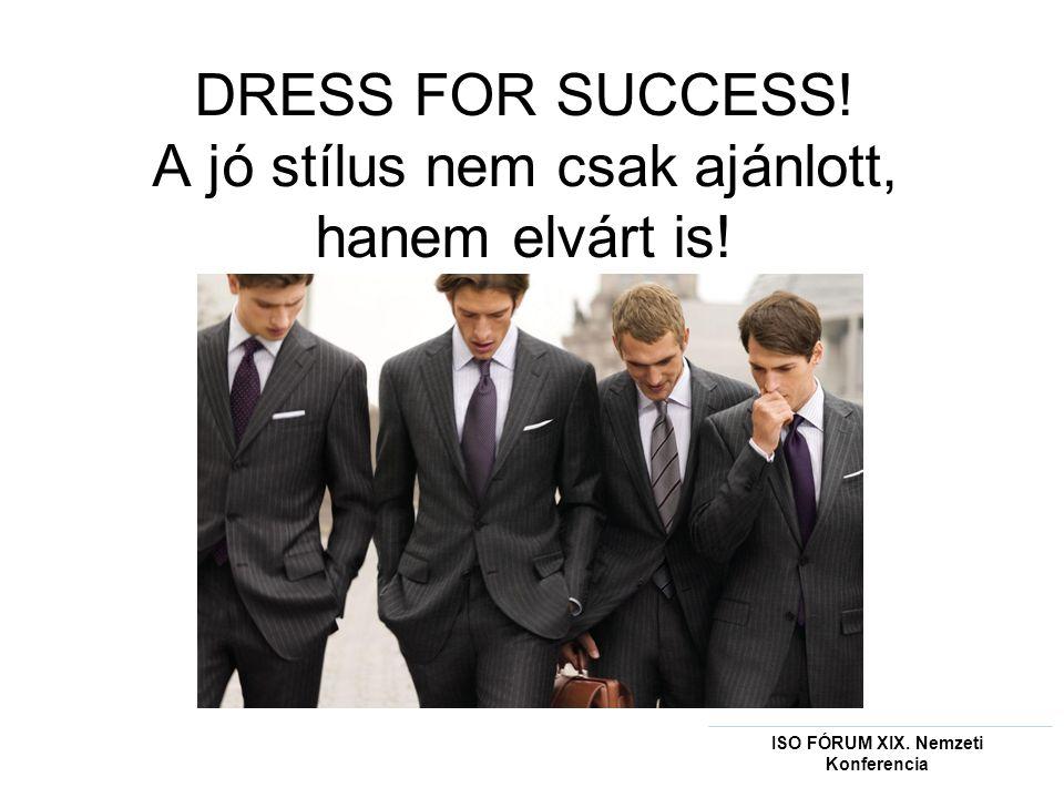 DRESS FOR SUCCESS.A jó stílus nem csak ajánlott, hanem elvárt is.
