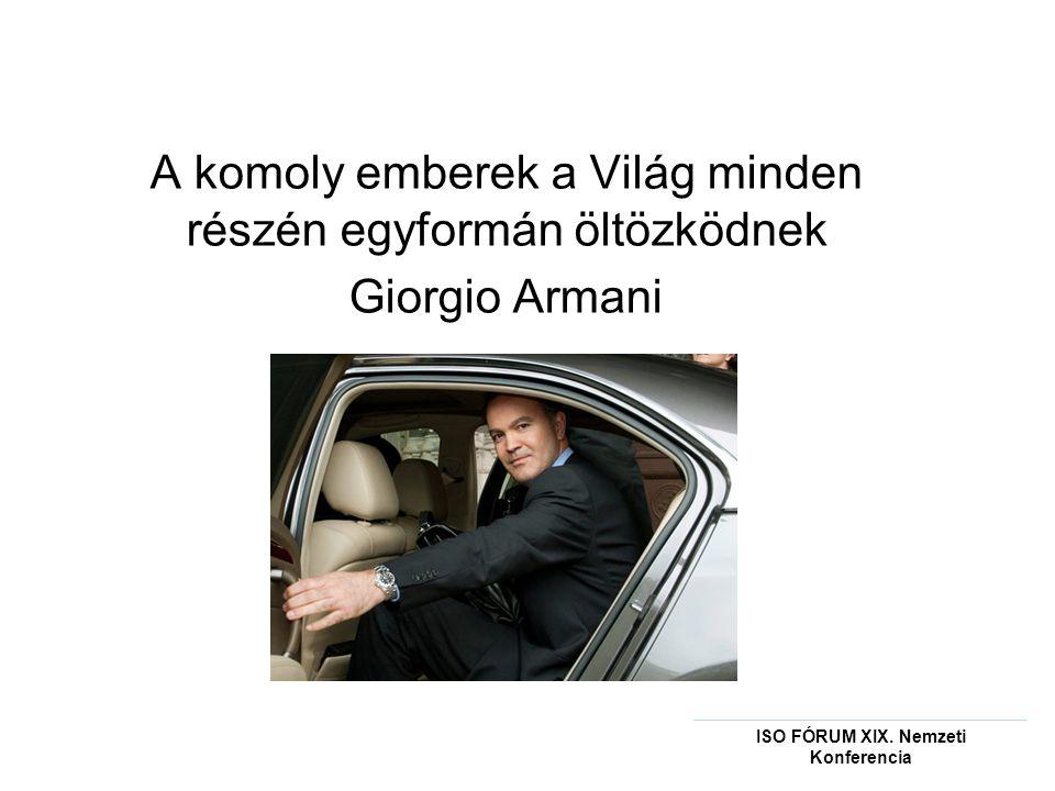 A komoly emberek a Világ minden részén egyformán öltözködnek Giorgio Armani ISO FÓRUM XIX.