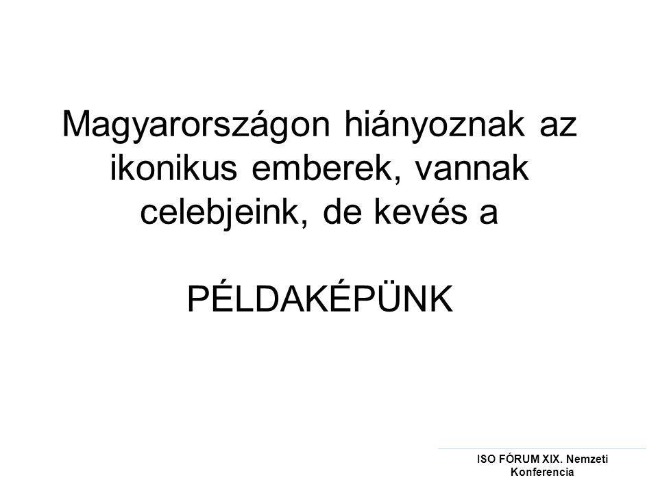 Magyarországon hiányoznak az ikonikus emberek, vannak celebjeink, de kevés a PÉLDAKÉPÜNK ISO FÓRUM XIX.