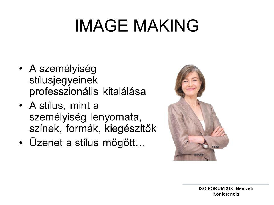 IMAGE MAKING •A személyiség stílusjegyeinek professzionális kitalálása •A stílus, mint a személyiség lenyomata, színek, formák, kiegészítők •Üzenet a stílus mögött… ISO FÓRUM XIX.