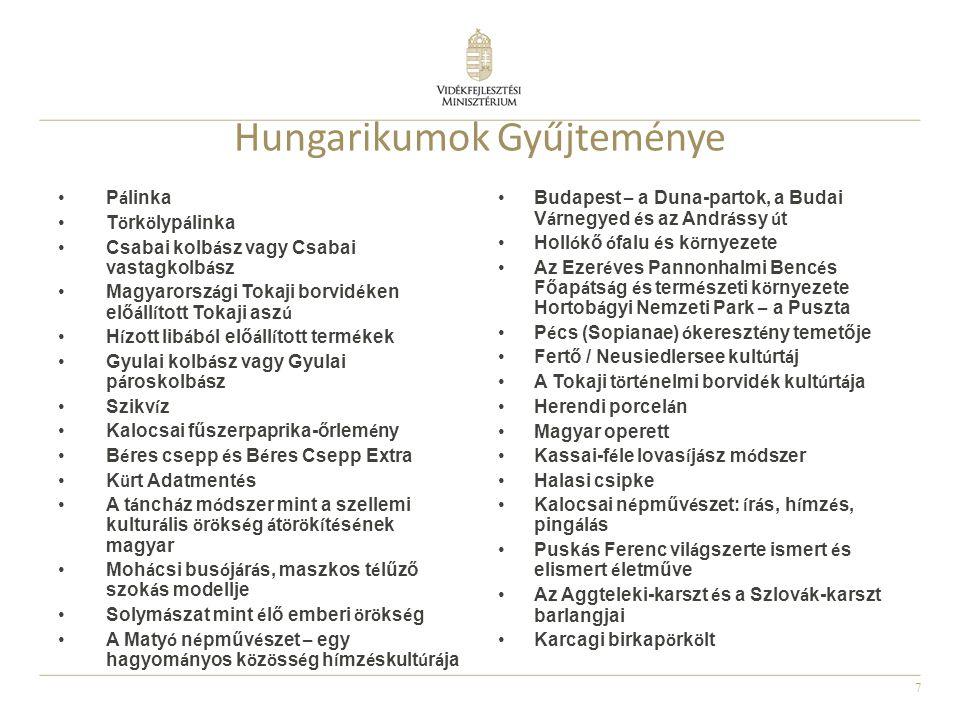 7 Hungarikumok Gyűjteménye •P á linka •T ö rk ö lyp á linka •Csabai kolb á sz vagy Csabai vastagkolb á sz •Magyarorsz á gi Tokaji borvid é ken elő á l