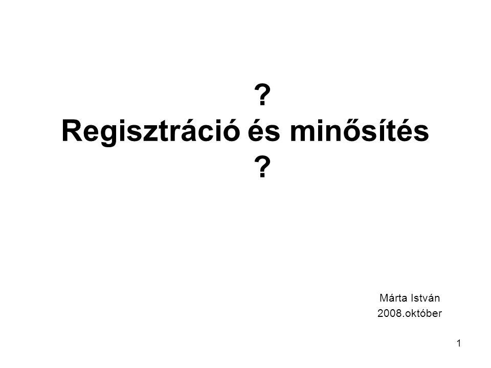 1 ? Regisztráció és minősítés ? Márta István 2008.október