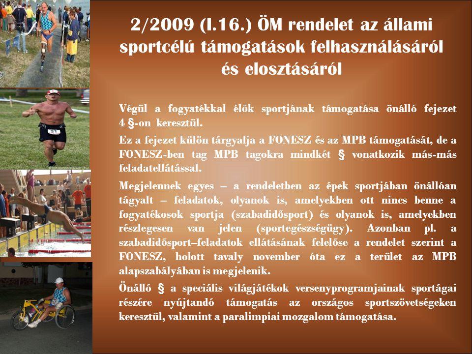 2/2009 (I.16.) ÖM rendelet az állami sportcélú támogatások felhasználásáról és elosztásáról Végül a fogyatékkal él ő k sportjának támogatása önálló fejezet 4 §-on keresztül.